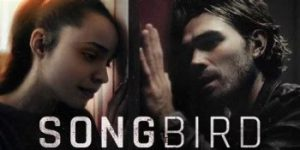 STXfilms – Songbird Full Movie Must Watch
